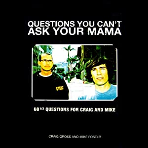 Questions You Can't Ask Your Mama: 68 1/2 Questions for Craig and Mike | [Craig Gross, Mike Foster]