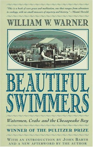 Beautiful Swimmers: Watermen, Crabs and the Chesapeake Bay, William W. Warner