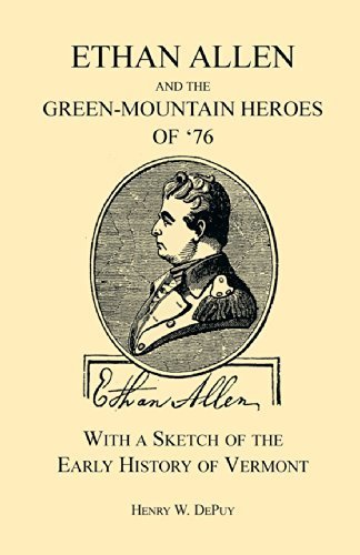 ethan-allen-and-the-green-mountain-heroes-of-76-with-a-sketch-of-the-early-history-of-vermont-a-heri