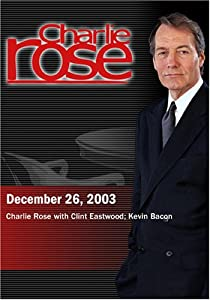 Charlie Rose with Clint Eastwood; Kevin Bacon (December 26, 2003)