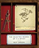 The Selected Works of T. S. Spivet by Larsen, Reif [Penguin Press HC, The,2009] (Hardcover)