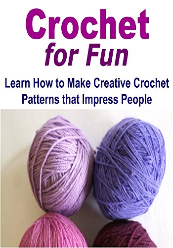 Free Kindle Book : Crochet:  Crochet for Fun: Learn How to Make Creative Crochet Patterns that Impress People: (Crochet - Crochet for Beginners - Crochet Patterns - Crochet Projects - Knitting)