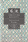 Christina Rossetti: Selected Poems (Poetry Classics) (0747514054) by Rossetti, Christina
