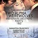 An Heir for Two Alpha Werewolves, Parts 1 & 2: Billionaire Brothers Audiobook by Samantha Francisco Narrated by Moira Todd