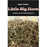Little Big Horn. Autopsie d&#39;une bataille lgendairepar David Cornut