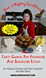 Dee's Mighty Cookbook: Tasty Cuisine for Flourless and Sugarless Living