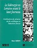echange, troc Marc Leroy - La sidérurgie en Lorraine avant le haut fourneau : L'utilisation du minerai de fer oolithique en réduction directe