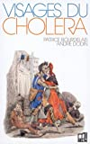 Visages du cholera (French Edition) (2701110505) by Patrice Bourdelais