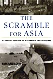 The Scramble for Asia: U.S. Military Power in the Aftermath of the Pacific War (Total War: New Perspectives on World War II)