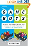 Game Boys: Triumph, Heartbreak, and the Quest for Cash in the Battleground of Competitive V ideogaming