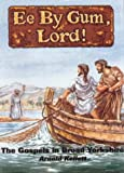 Ee by Gum, Lord!: The Gospels in Broad Yorkshire