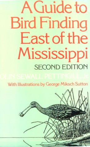 A Guide to Bird Finding East of the Mississippi, OLIN SEWAL PETTINGILL