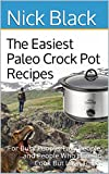 The Easiest Paleo Crock Pot Recipes: For Busy People, Lazy People, and People Who Hate To Cook But Love To Eat