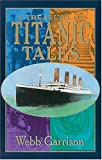 A Treasury of Titanic Tales: Stories of Life and Death from a Night to Remember (1558536582) by Garrison, Webb