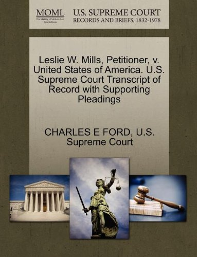 Leslie W. Mills, Petitioner, v. United States of America. U.S. Supreme Court Transcript of Record with Supporting Pleadings