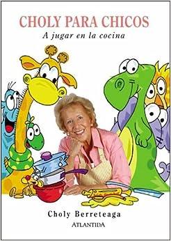 Choly Para Chicos. a Jugar En La Cocina (Spanish Edition) (Spanish