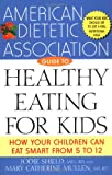 The American Dietetic Association Guide to Healthy Eating for Kids: How Your Children Can Eat Smart from Five to Twelve