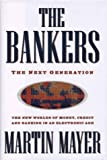 The Bankers: The Next Generation The New Worlds Money Credit Banking Electronic Age