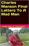 Charles Manson Final Letters To A Mad Man