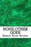 None Other Gods: (Robert Hugh Benson Classics Collection)