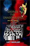 George the DragonSlayer and His Friends. Book I, On Earth