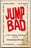 Jump Bad: A New Chicago Anthology. Presented By Gwendolyn Brooks.