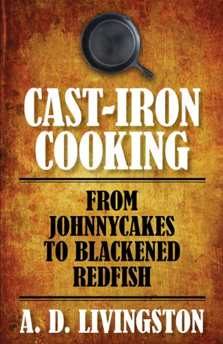 Cast-Iron Cooking: From Johnnycakes to Blackened Redfish (A. D. Livingston Cookbook)