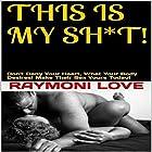 This Is My Sh*t: Don't Deny Your Heart, What Your Body Desires Hörbuch von Raymoni Love Gesprochen von: Jeffrey A. Hering