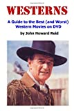 WESTERNS: A Guide to the Best (and Worst) Western Movies on DVD (0557203341) by Reid, John Howard
