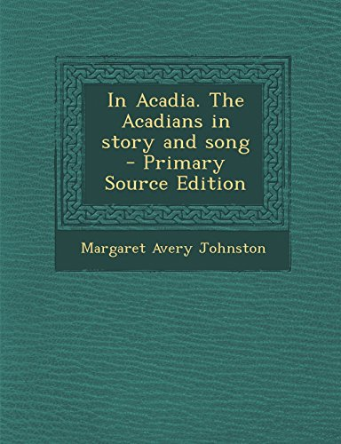 In Acadia. The Acadians in story and song