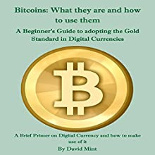 Bitcoins: What They Are and How to Use Them (       UNABRIDGED) by David Mint Narrated by Robert Fox