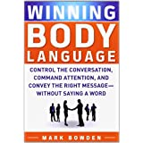 Winning Body Language: Control the Conversation, Command Attention, and Convey the Right Message without Saying a Wordby Mark Bowden