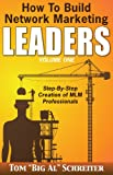 How to Build Network Marketing Leaders Volume One: Step-by-S...