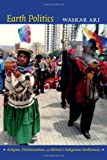 img - for Earth Politics: Religion, Decolonization, and Bolivia s Indigenous Intellectuals (Narrating Native Histories) book / textbook / text book
