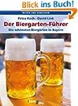 Der Biergarten-F�hrer. Die sch�nsten...