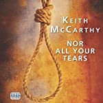 Nor All Your Tears (       UNABRIDGED) by Keith McCarthy Narrated by Seán Barrett