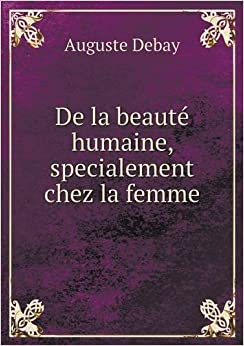 de la beaute humaine specialement chez la femme auguste debay 9785518975217 books. Black Bedroom Furniture Sets. Home Design Ideas