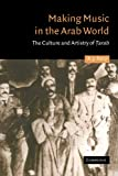 Making Music in the Arab World: The Culture and Artistry of Tarab (Cambridge Middle East Studies)