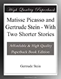 Matisse Picasso and Gertrude Stein - With Two Shorter Stories