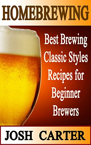 Free Kindle Book : Homebrewing: Best Brewing Classic Styles Recipes for Beginner Brewers