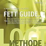 Fett Guide: Wie viel Fett ist gesund? Welches Fett für welchen Zweck? Tabellen mit über 500 Lebensmitteln, bewertet nach ihrem Fettgehalt und ihrer Fettqualität