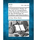 img - for A Comparative Study of the Law of Corporations with Particular Reference to the Protection of Creditors and Shareholders(Paperback) - 2013 Edition book / textbook / text book