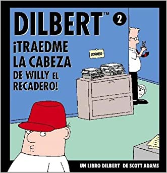 Dilbert 2. Traedme la Cabeza de Willy el Recadero