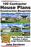 img - for 100 Contractor House Plans Construction Blueprints - Spec Homes, Cabins, Condos, 4 Plexs and Custom Homes book / textbook / text book