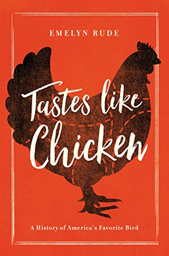 Tastes Like Chicken: A History of America's Favorite Bird by Emelyn Rude