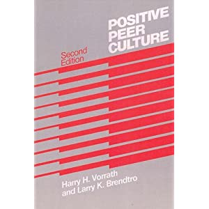 Positive Peer Culture (Modern Applications of Social Work) Larry K. Brendtro and Harry H. Vorrath