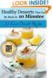 Desserts That Can Be Made In 10 Minutes:33 Easy Dessert Recipes (Healthy & Easy Recipes Book 2)