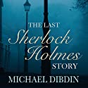 The Last Sherlock Holmes Story (       UNABRIDGED) by Michael Dibdin Narrated by Robert Glenister