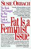 Fat Is a Feminist Issue: The Anti-Diet Guide to Permanent Weight Loss (0425141454) by Orbach, Susie