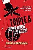 Triple A. �Qui�n mueve los hilos?: Los secretos mejor guardados de la crisis